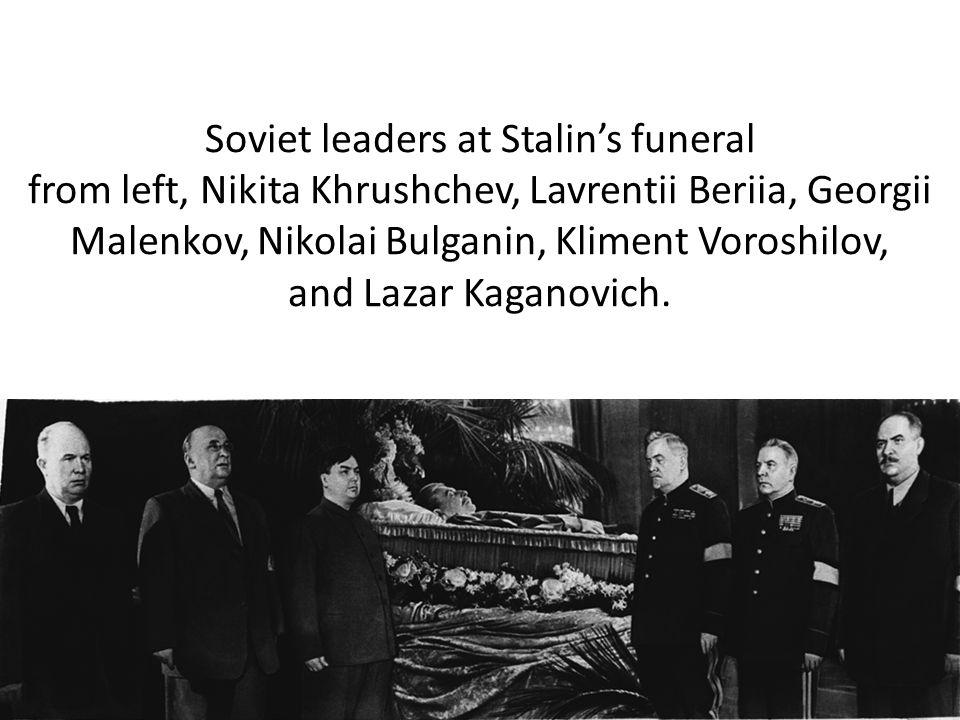Soviet leaders at Stalin's funeral from left, Nikita Khrushchev, Lavrentii Beriia, Georgii Malenkov, Nikolai Bulganin, Kliment Voroshilov, and Lazar Kaganovich.