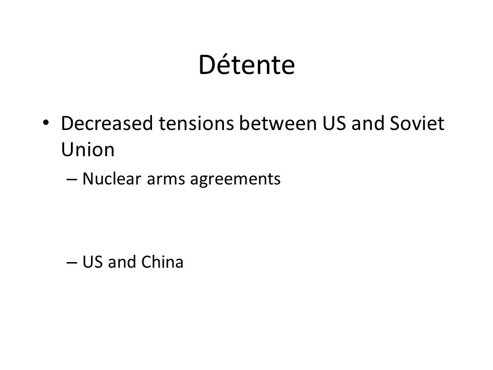 Détente Decreased tensions between US and Soviet Union