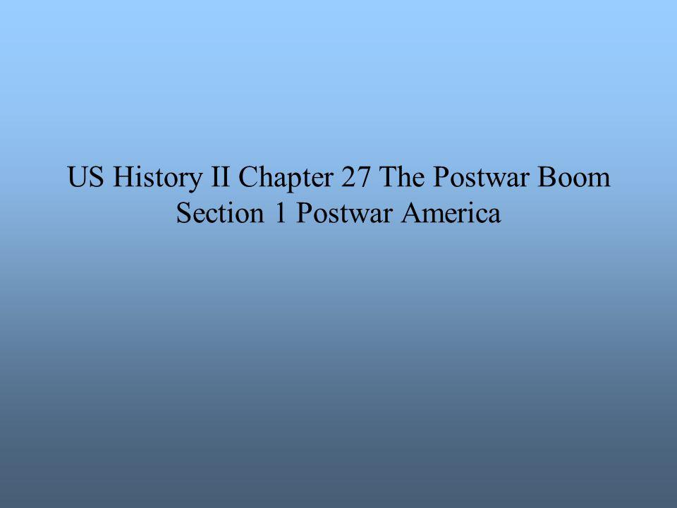 US History II Chapter 27 The Postwar Boom Section 1 Postwar America
