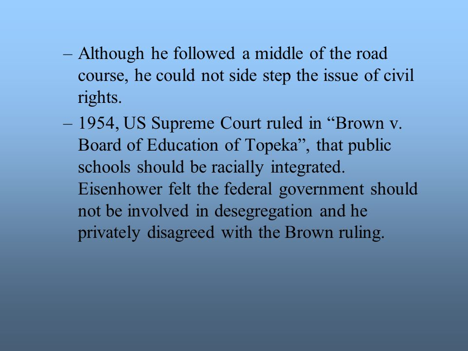 Although he followed a middle of the road course, he could not side step the issue of civil rights.