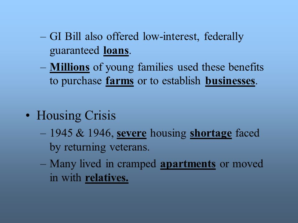 GI Bill also offered low-interest, federally guaranteed loans.