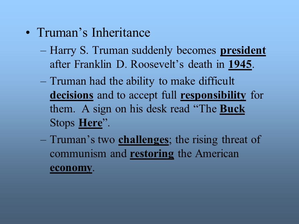 Truman's Inheritance Harry S. Truman suddenly becomes president after Franklin D. Roosevelt's death in 1945.