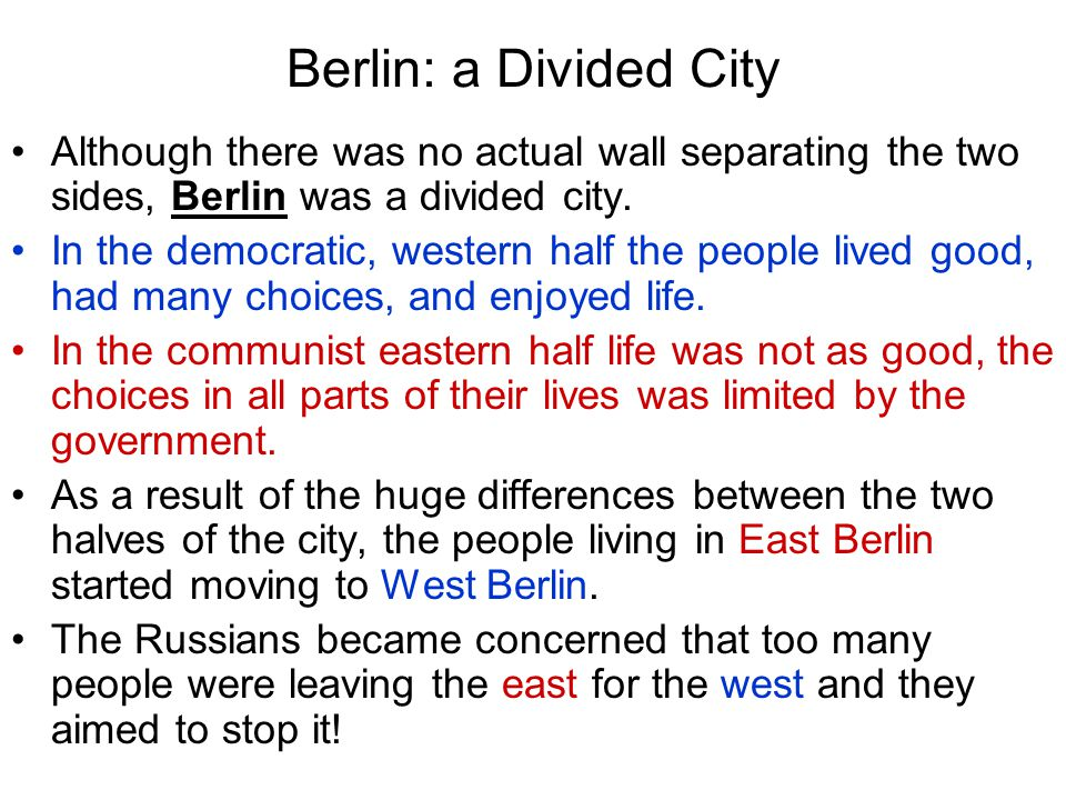 Berlin: a Divided City Although there was no actual wall separating the two sides, Berlin was a divided city.