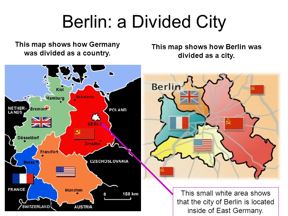 Berlin: a Divided City This map shows how Germany was divided as a country. This map shows how Berlin was divided as a city.