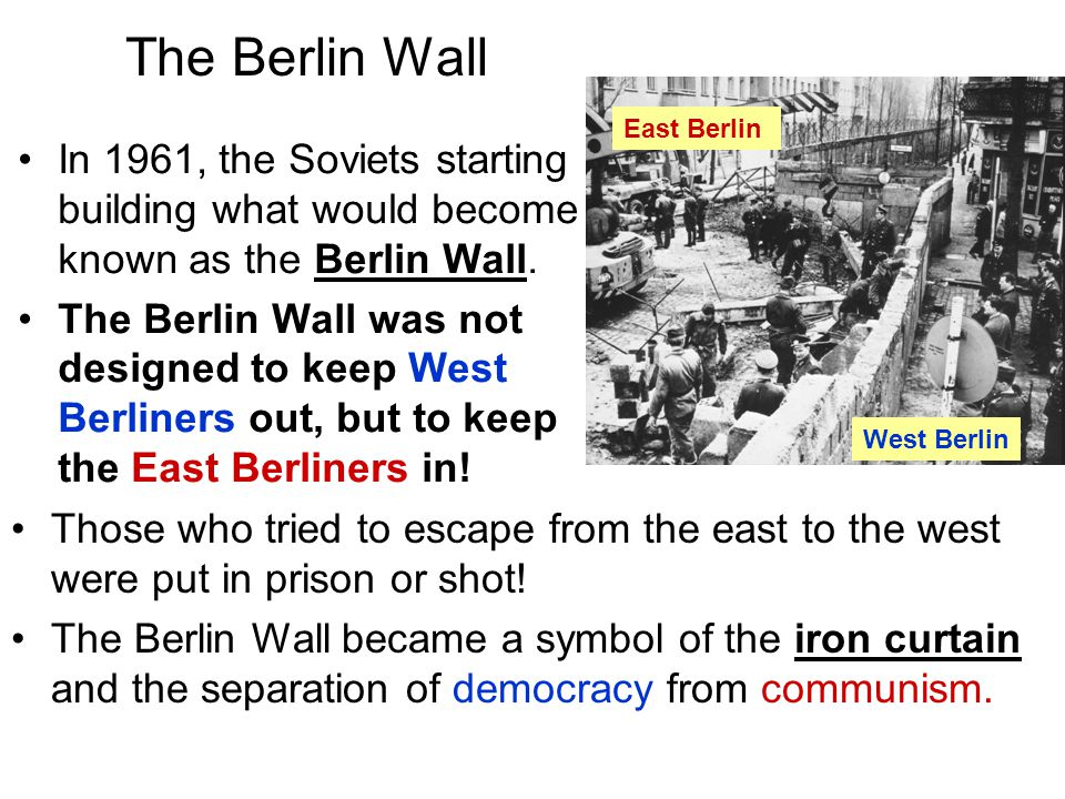 The Berlin Wall East Berlin. In 1961, the Soviets starting building what would become known as the Berlin Wall.