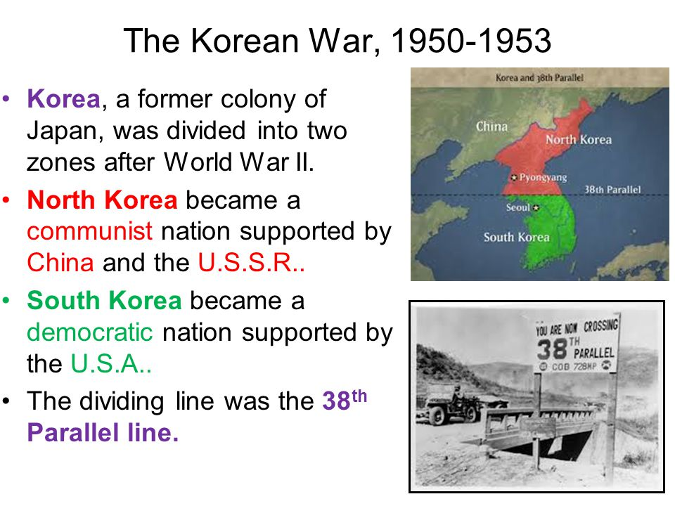 The Korean War, 1950-1953 Korea, a former colony of Japan, was divided into two zones after World War II.
