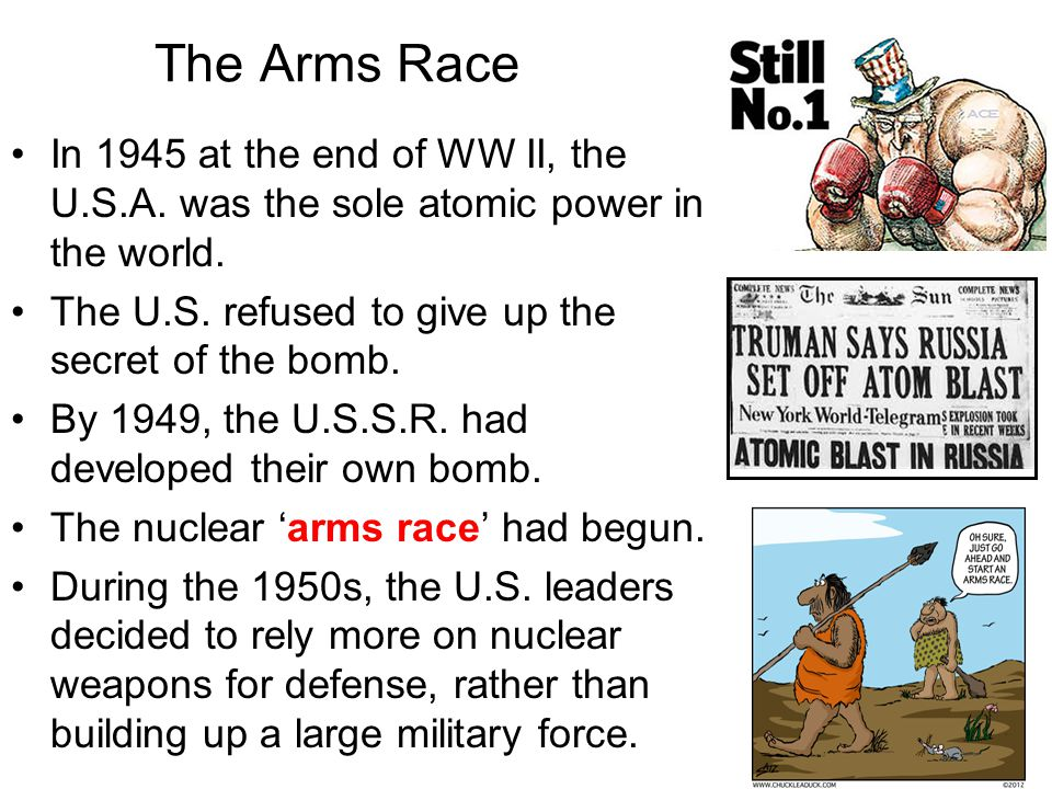 The Arms Race In 1945 at the end of WW II, the U.S.A. was the sole atomic power in the world. The U.S. refused to give up the secret of the bomb.