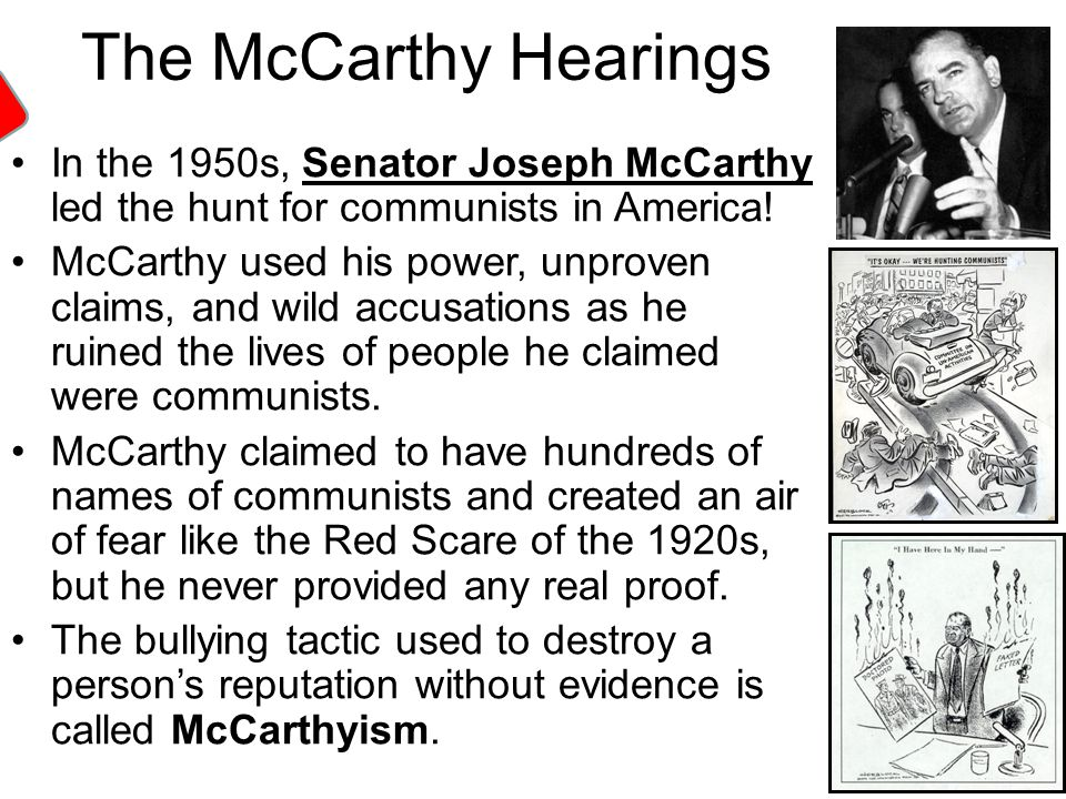The McCarthy Hearings HUAC. In the 1950s, Senator Joseph McCarthy led the hunt for communists in America!
