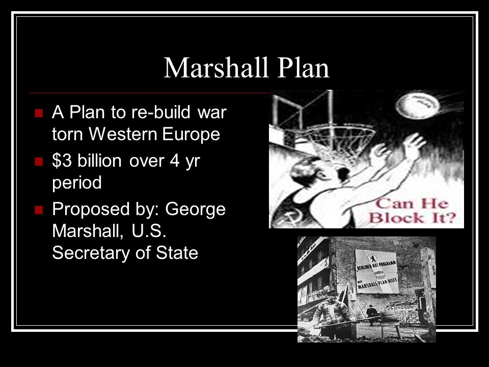 Marshall Plan A Plan to re-build war torn Western Europe