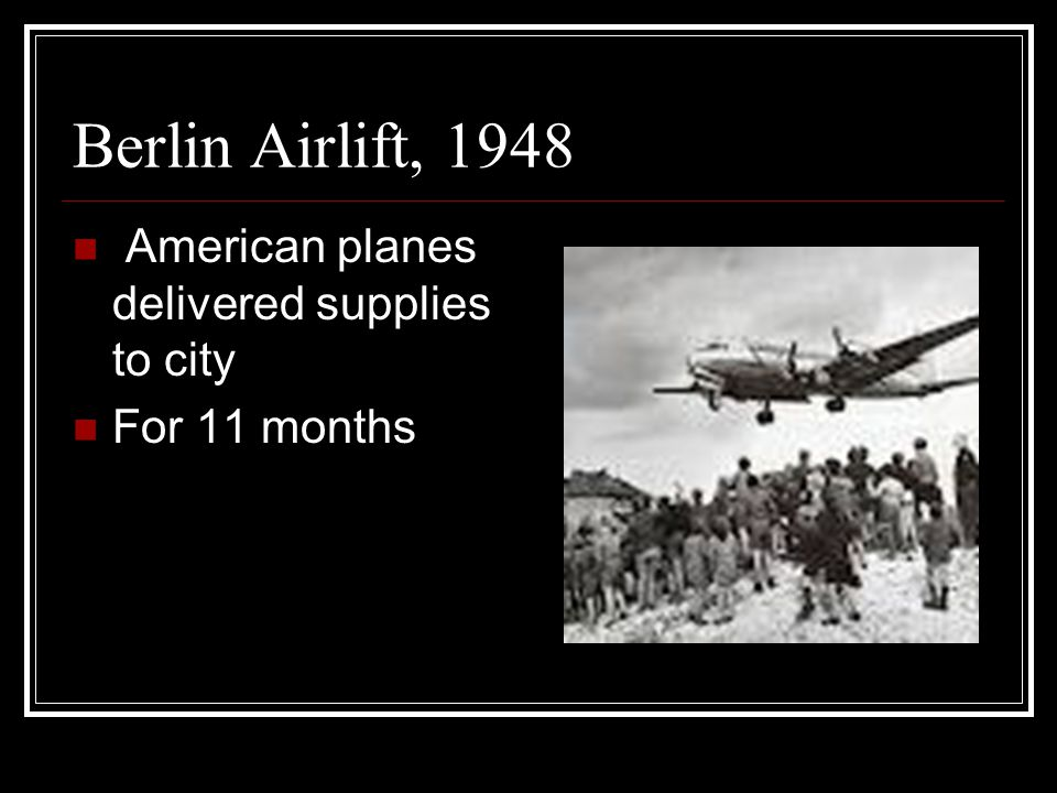 Berlin Airlift, 1948 American planes delivered supplies to city