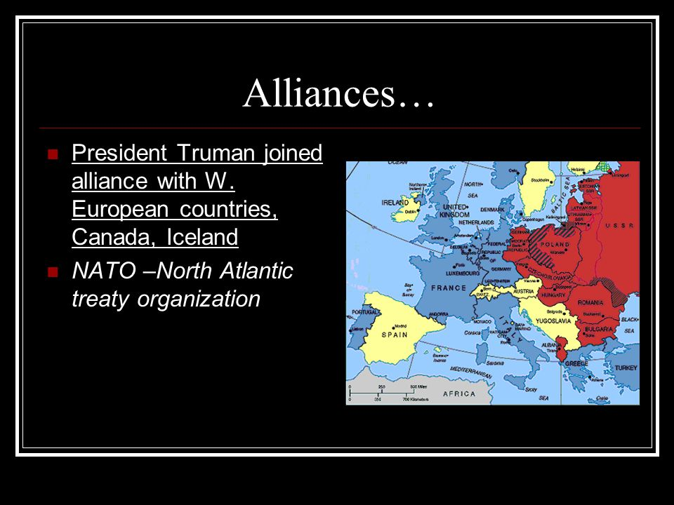 Alliances… President Truman joined alliance with W.