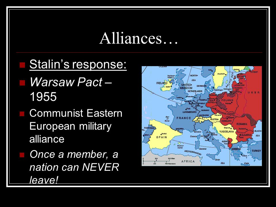 Alliances… Stalin's response: Warsaw Pact – 1955