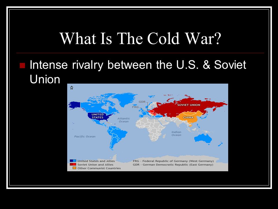 What Is The Cold War Intense rivalry between the U.S. & Soviet Union