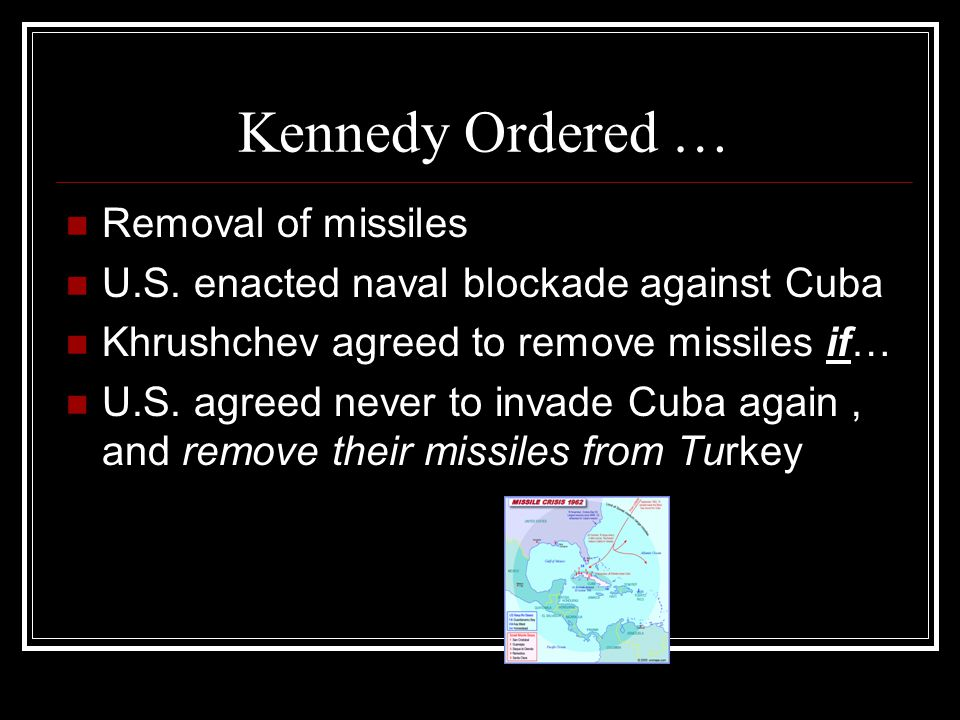 Kennedy Ordered … Removal of missiles