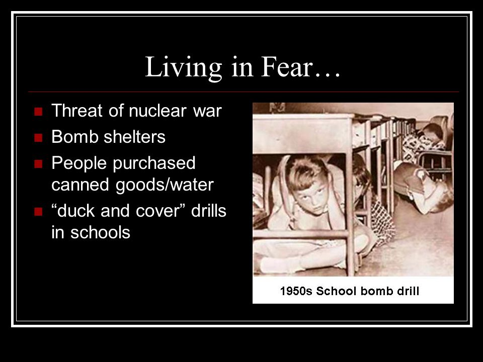 Living in Fear… Threat of nuclear war Bomb shelters