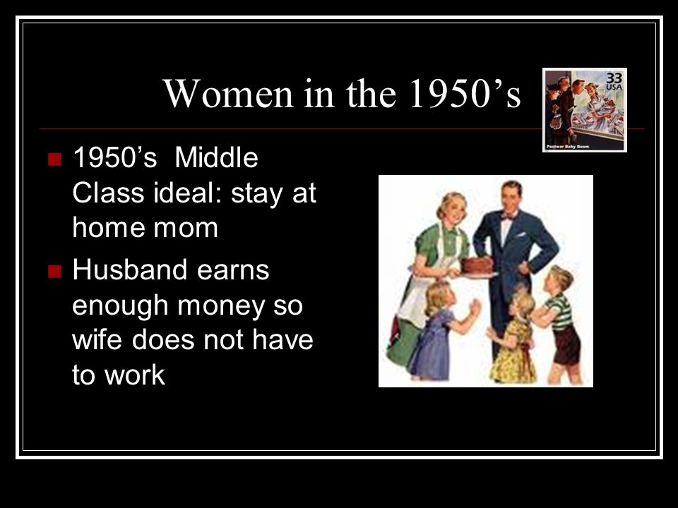 Women in the 1950's 1950's Middle Class ideal: stay at home mom