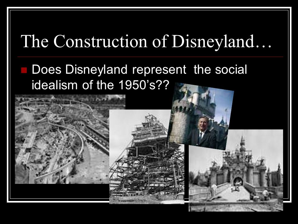 The Construction of Disneyland…