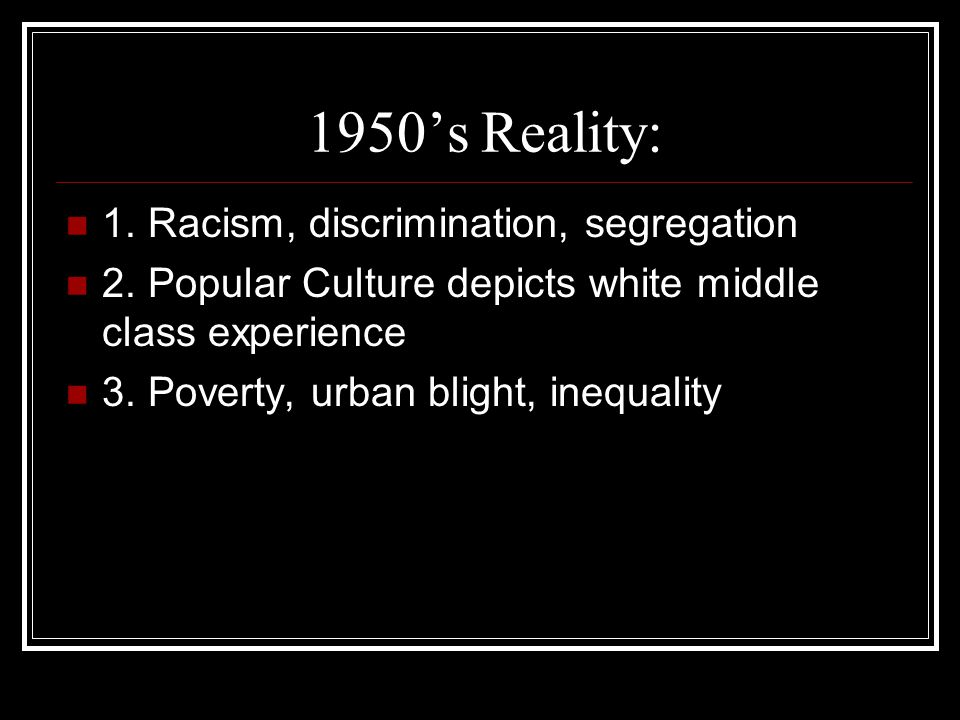 1950's Reality: 1. Racism, discrimination, segregation
