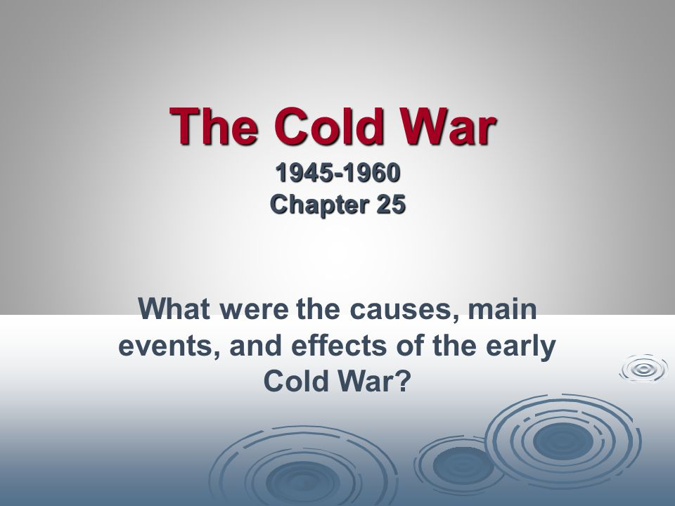 What were the causes, main events, and effects of the early Cold War