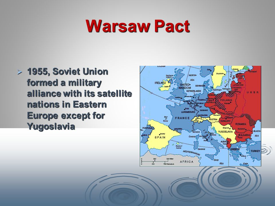 Warsaw Pact 1955, Soviet Union formed a military alliance with its satellite nations in Eastern Europe except for Yugoslavia.