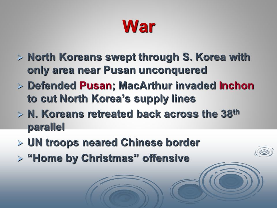 War North Koreans swept through S. Korea with only area near Pusan unconquered.