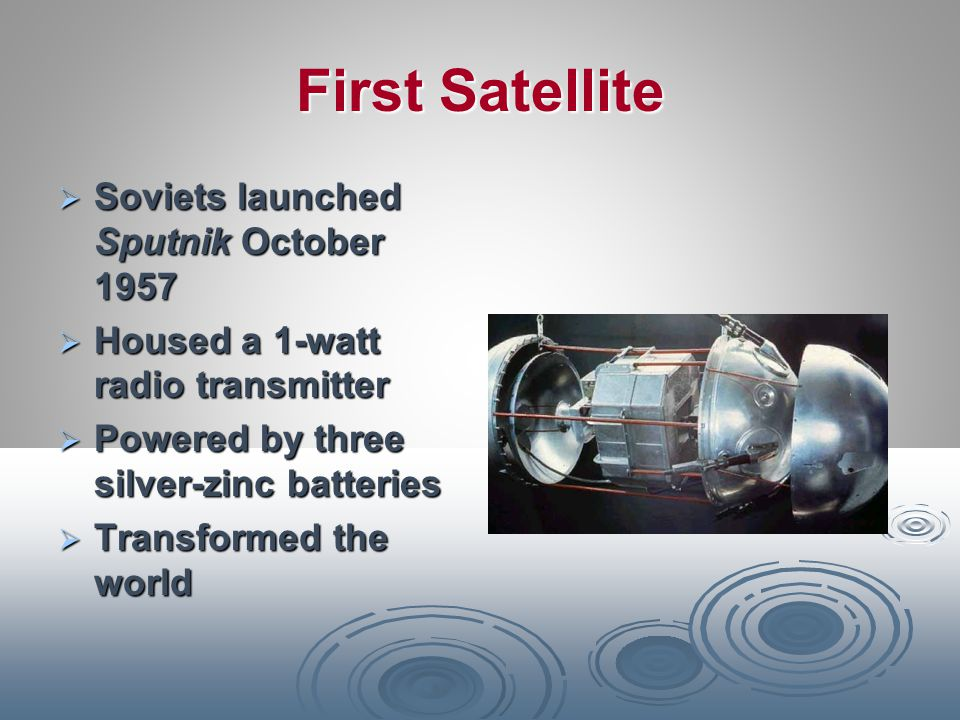 First Satellite Soviets launched Sputnik October 1957