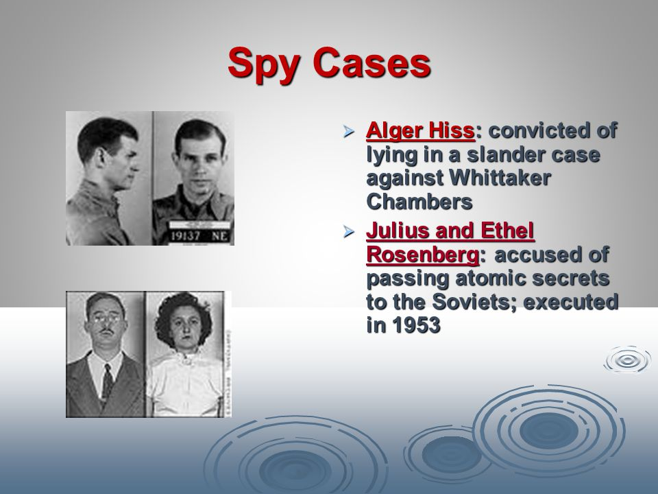 Spy Cases Alger Hiss: convicted of lying in a slander case against Whittaker Chambers.