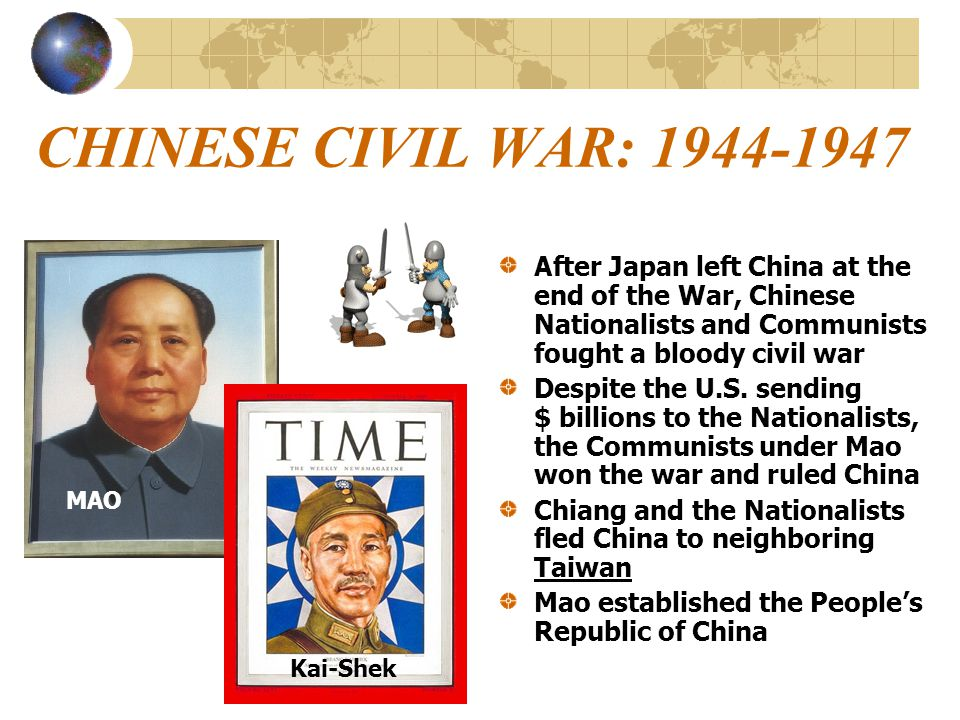CHINESE CIVIL WAR: 1944-1947 After Japan left China at the end of the War, Chinese Nationalists and Communists fought a bloody civil war.