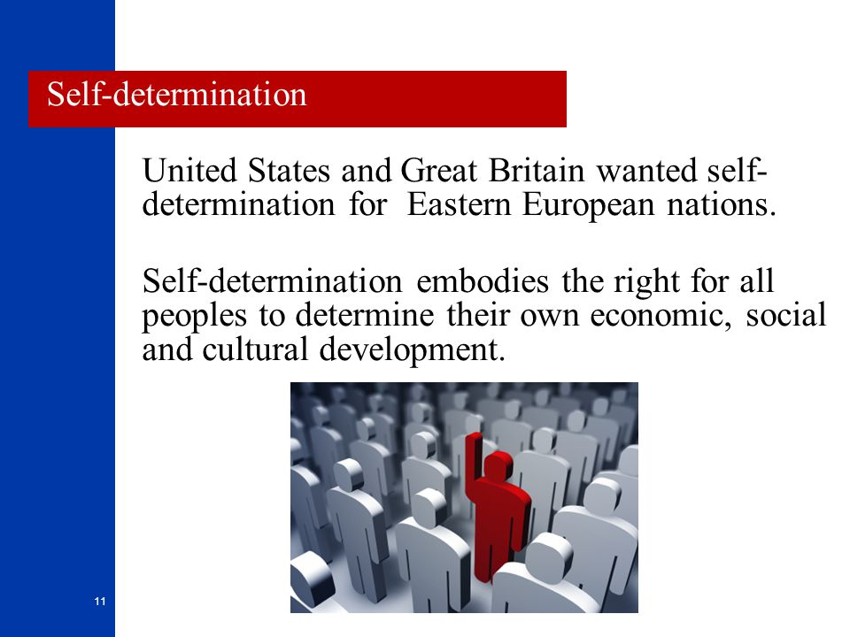 Self-determination United States and Great Britain wanted self- determination for Eastern European nations.
