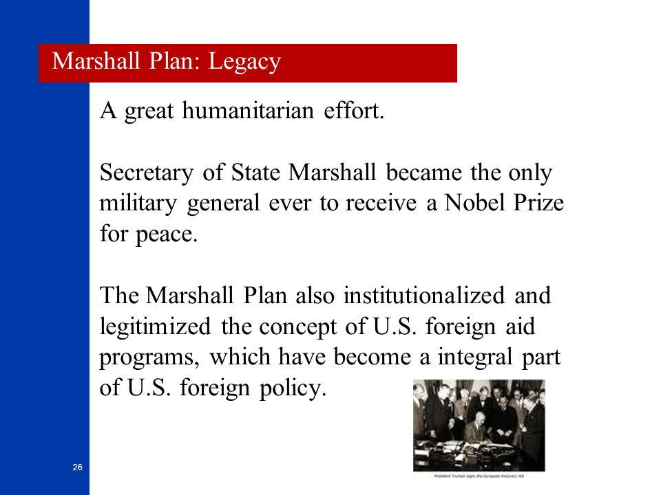 Marshall Plan: Legacy A great humanitarian effort.