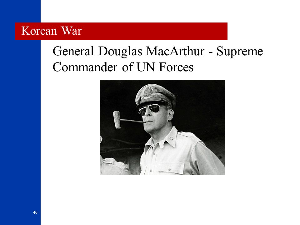 General Douglas MacArthur - Supreme Commander of UN Forces