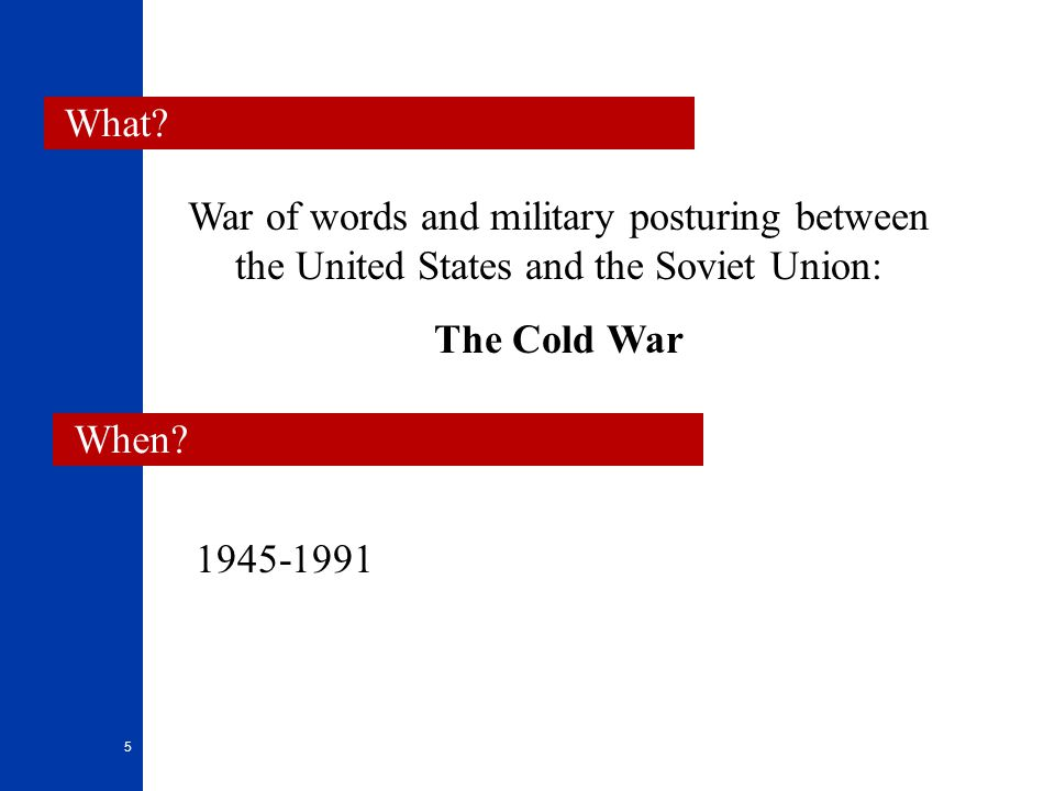 What War of words and military posturing between the United States and the Soviet Union: The Cold War.