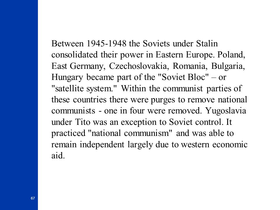 Between 1945-1948 the Soviets under Stalin consolidated their power in Eastern Europe.
