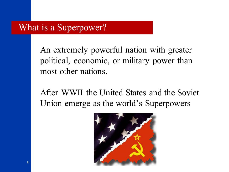 What is a Superpower An extremely powerful nation with greater political, economic, or military power than most other nations.