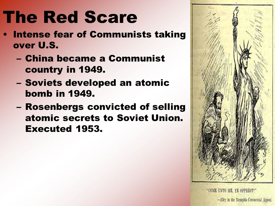 The Red Scare Intense fear of Communists taking over U.S.
