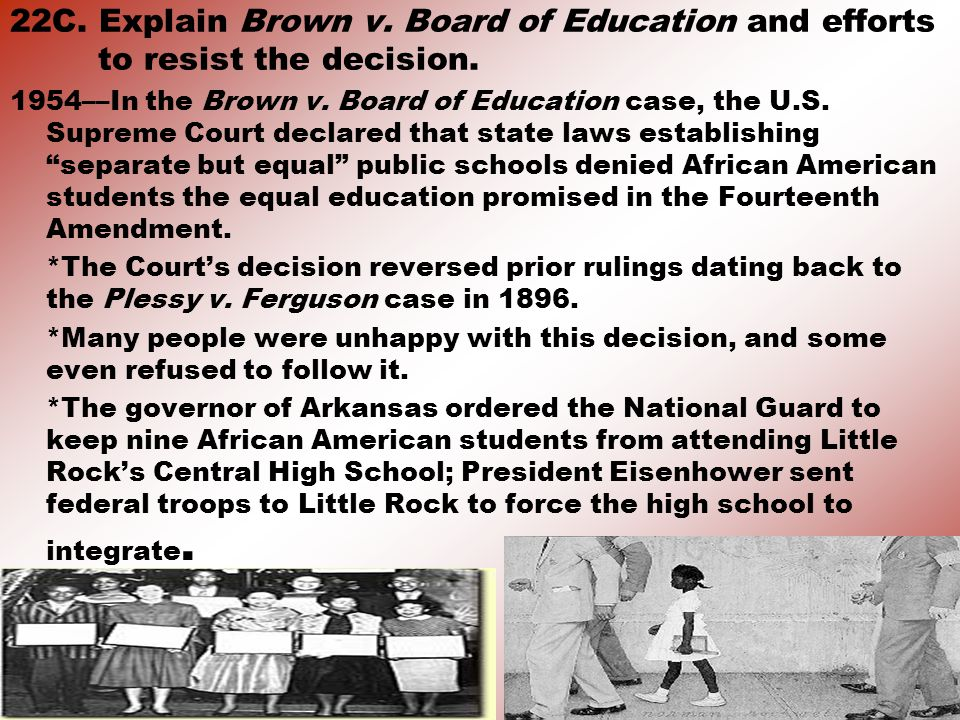 22C. Explain Brown v. Board of Education and efforts to resist the decision.