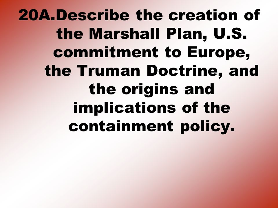 20A. Describe the creation of the Marshall Plan, U. S