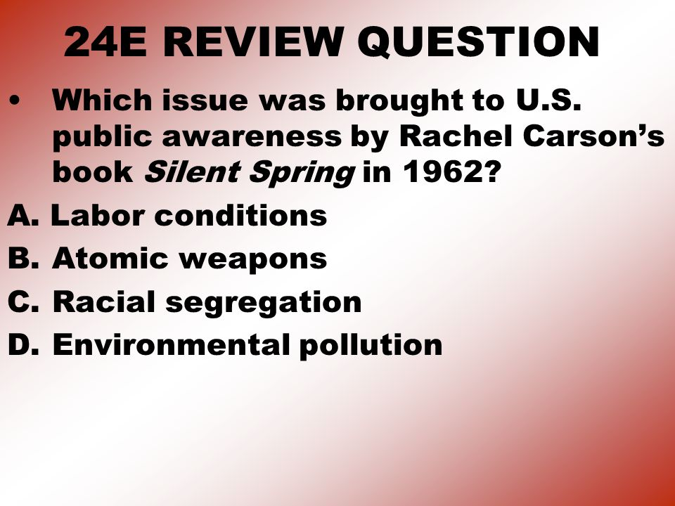 24E REVIEW QUESTION Which issue was brought to U.S. public awareness by Rachel Carson's book Silent Spring in 1962