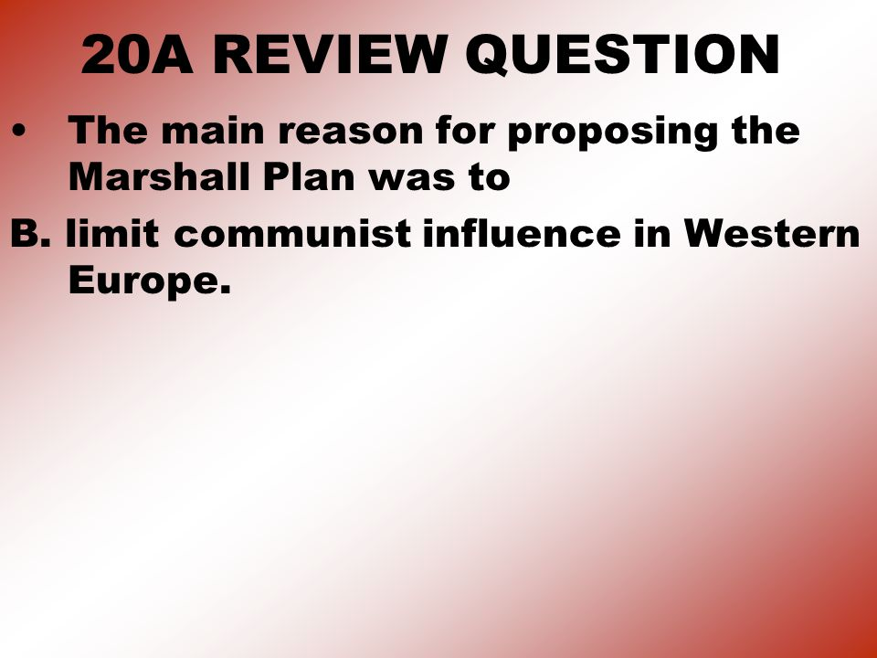 20A REVIEW QUESTION The main reason for proposing the Marshall Plan was to.