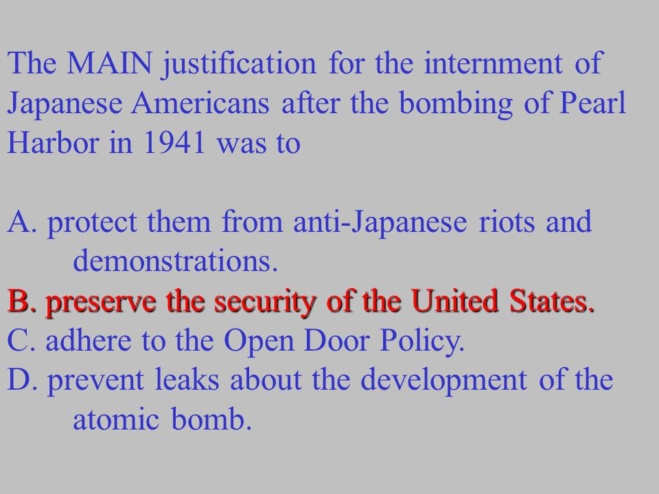 The MAIN justification for the internment of Japanese Americans after the bombing of Pearl Harbor in 1941 was to