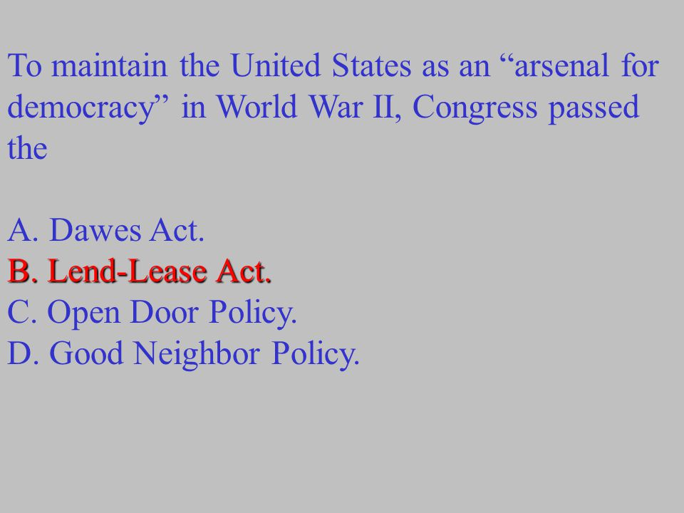 To maintain the United States as an arsenal for democracy in World War II, Congress passed the
