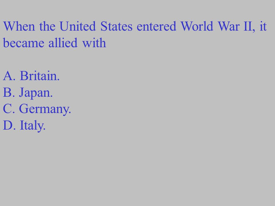 When the United States entered World War II, it became allied with