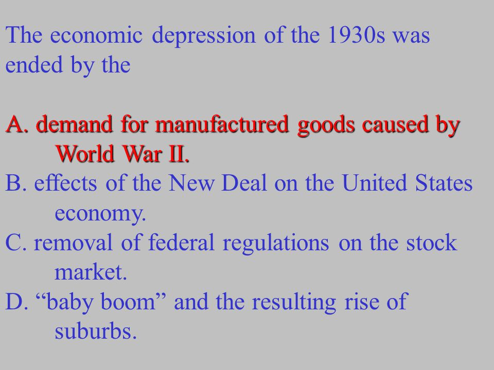 The economic depression of the 1930s was ended by the