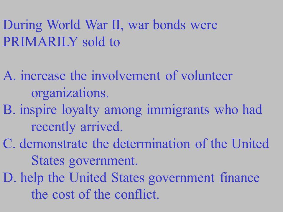 During World War II, war bonds were PRIMARILY sold to