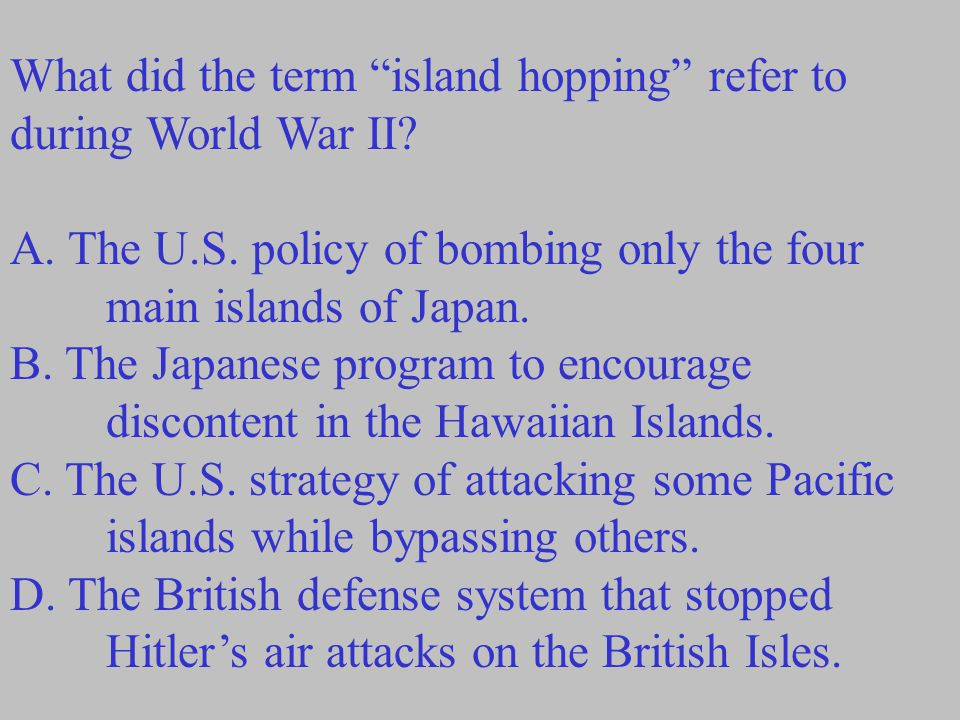 What did the term island hopping refer to during World War II