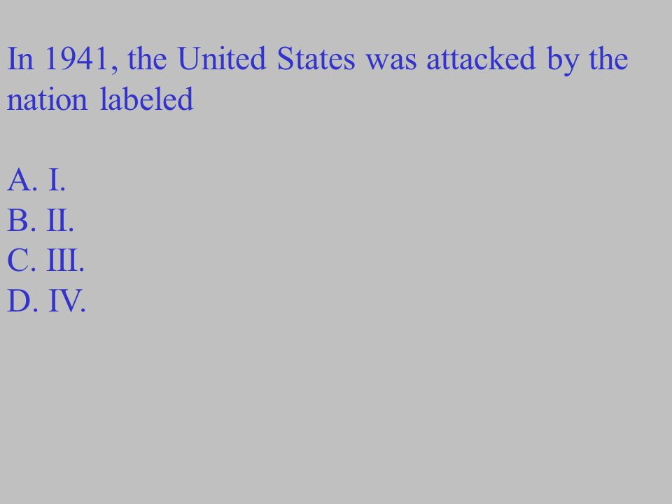 In 1941, the United States was attacked by the nation labeled