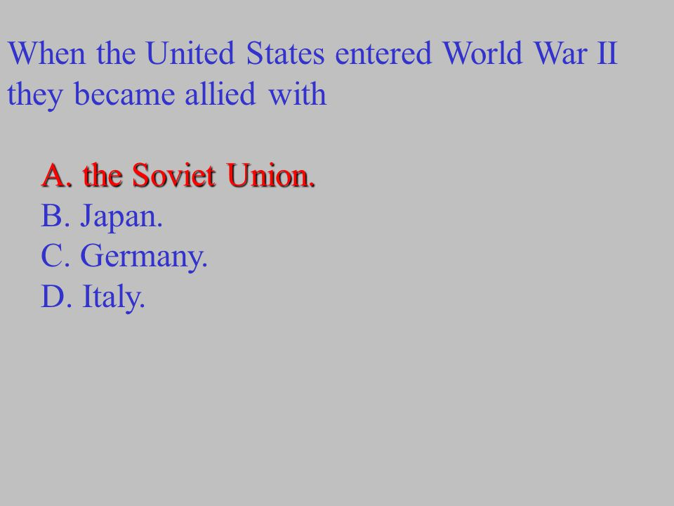 When the United States entered World War II they became allied with