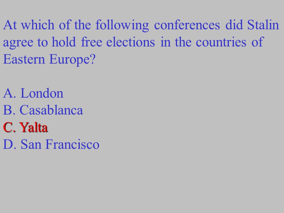 At which of the following conferences did Stalin agree to hold free elections in the countries of Eastern Europe