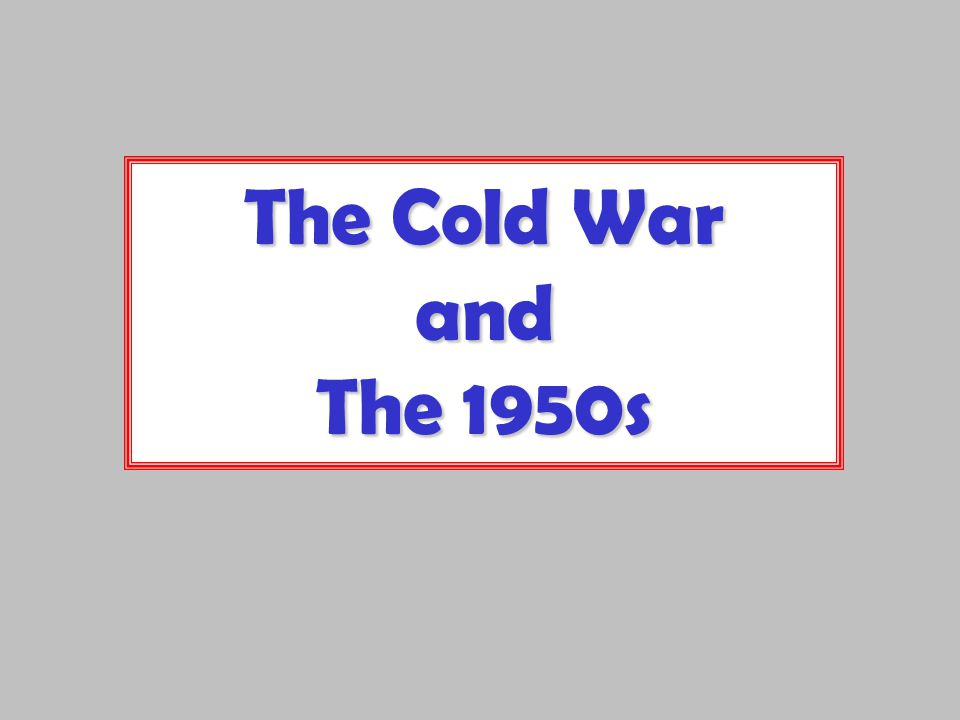 The Cold War and The 1950s