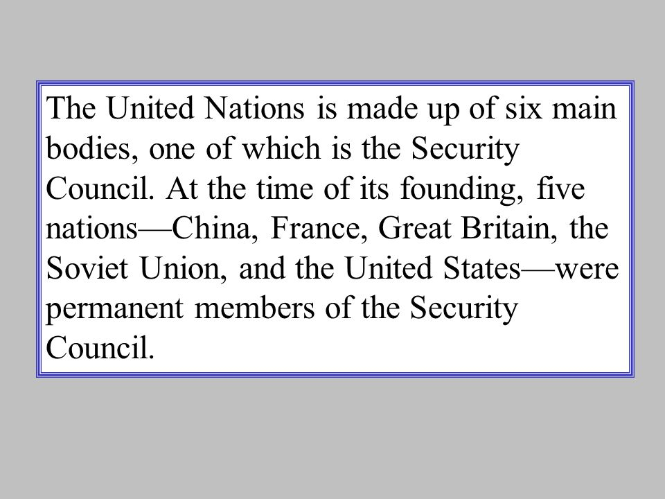 The United Nations is made up of six main bodies, one of which is the Security Council.
